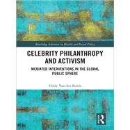 Celebrity Philanthropy, Activism and Ethics: Political Interventions in the Global Public Sphere by Van Den Bulck; Hilde, 9781138234451