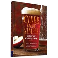 Cider Made Simple: All About Your New Favorite Drink by Alworth, Jeff; Nichols, Lydia, 9781452134451
