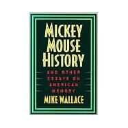Mickey Mouse History and Other Essays on American Memory by Wallace, Mike, 9781566394451
