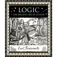Logic The Ancient Art of Reason by Fontainelle, Earl, 9781632864451