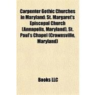 Carpenter Gothic Churches in Maryland : St. Margaret's Episcopal Church (Annapolis, Maryland), St. Paul's Chapel (Crownsville, Maryland) by , 9781156974452