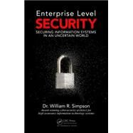Enterprise Level Security: Securing Information Systems in an Uncertain World by Simpson; William R., 9781498764452