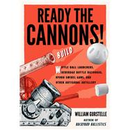 Ready the Cannons! by Gurstelle, William, 9781613734452