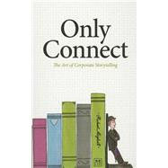 Only Connect: The Art of Corporate Storytelling by Mighall, Robert, 9781907794452