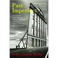 Past Imperfect: Facts, Fictions, and Fraud -- American History from Bancroft and Parkman to Ambrose, Bellesiles, Ellis, and Goodwin by Hoffer, Peter Charles, 9781586484453
