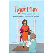 The Tiger Mum Who Came to Tea by Chowdhury, Uttom; Whallett, Liz, 9781785924453