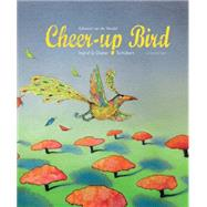 The Cheer-up Bird by Van De Vendel, Edward; Schubert, Ingrid; Schubert, Dieter, 9781935954453