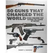 50 Guns That Changed the World by Sadowski, Robert A., 9781634504454