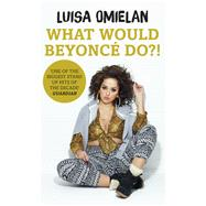 What Would Beyoncé Do?! by Omielan, Luisa, 9781780894454