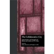 The Collaborative City: Opportunities and Struggles for Blacks and Latinos in U.S. Cities by Betancur,John;Betancur,John, 9780415804455