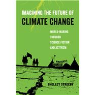 Imagining the Future of Climate Change by Streeby, Shelley, 9780520294455