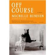 Off Course A Novel by Huneven, Michelle, 9781250064455