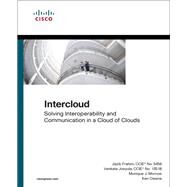 Intercloud Solving Interoperability and Communication in a Cloud of Clouds by Frahim, Jazib; Josyula, Venkata; Morrow, Monique; Owens, Ken, 9781587144455