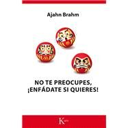 No te preocupes, enfádate si quieres! by Brahm, Ajahn, 9788499884455