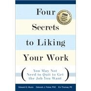 Four Secrets to Liking Your Work You May Not Need to Quit to Get the Job You Want by Muzio, Edward G.; Fisher, Deborah J., PhD; Thomas, Erv, PE, 9780132344456