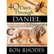 40 Days Through Daniel by Rhodes, Ron, 9780736964456