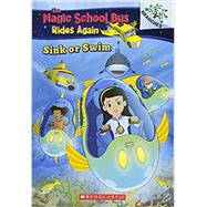 Sink or Swim: Exploring Schools of Fish: A Branches Book (The Magic School Bus Rides Again) by Katschke, Judy; Artful Doodlers Ltd., 9781338194456