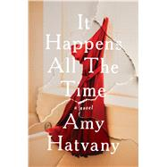 It Happens All the Time A Novel by Hatvany, Amy, 9781476704456