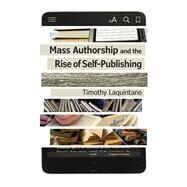 Mass Authorship and the Rise of Self-publishing by Laquintano, Timothy, 9781609384456