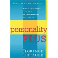 Personality Plus : How to Understand Others by Understanding Yourself by Littauer, Florence, 9780800754457