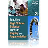 Teaching High School Science Through Inquiry and Argumentation by Douglas J. Llewellyn, 9781452244457