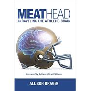 Meathead: Unraveling the Athletic Brain by Brager, Allison, 9781490864457
