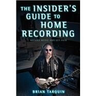 The Insider's Guide to Home Recording: Record Music and Get Paid by Tarquin, Brian, 9781621534457
