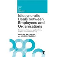 Idiosyncratic Deals between Employees and Organizations: Conceptual issues, applications and the role of co-workers by Bal; Matthijs, 9781848724457