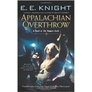 Appalachian Overthrow A Novel of the Vampire Earth by Knight, E.E., 9780451414458