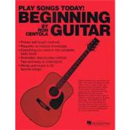Beginning Guitar: Play Songs Today! by Centola, Ron, 9780984824458