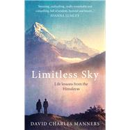 Limitless Sky: Life Lessons from the Himalayas by Manners, David Charles, 9781846044458