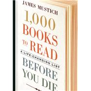 1,000 Books to Read Before You Die by Mustich, James, 9781523504459