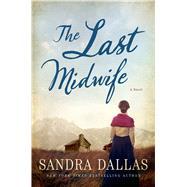 The Last Midwife A Novel by Dallas, Sandra, 9781250074461