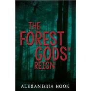 The Forest Gods' Reign by Hook, Alexandria, 9781630474461