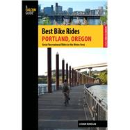 Best Bike Rides Portland, Oregon A Guide to the Greatest Recreational Rides in the Metro Area by Dunegan, Lizann, 9780762784462