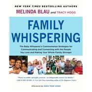 Family Whispering The Baby Whisperer's Commonsense Strategies for Communicating and Connecting with the People You Love and Making Your Whole Family Stronger by Blau, Melinda; Hogg, Tracy, 9781451654462