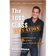 The Todd Glass Situation: A Bunch of Lies About My Personal Life and a Bunch of True Stories About My 30-year Career in Stand-up Comedy by Glass, Todd; Grotenstein, Jonathan (CON), 9781476714462