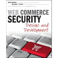 Web Commerce Security : Design and Development by Nahari, Hadi; Krutz, Ronald L., 9780470624463