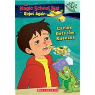 Carlos Gets the Sneezes: Exploring Allergies: A Branches Book  (The Magic School Bus Rides Again) by Katschke, Judy; Artful Doodlers Ltd., 9781338194463