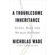 A Troublesome Inheritance by Wade, Nicholas, 9781594204463