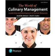 The World of Culinary Management Leadership and Development of Human Resources by Chesser, Jerald W.; Cullen, Noel C., Ed.D., CMC, AAC, 9780134484464