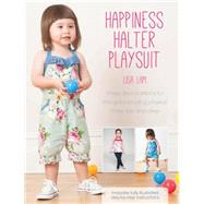 Happiness Halter Playsuit: Three Dress Patterns for Little Girls Including Playsuit, Halter Top and Dress by Lam, Lisa, 9781446304464