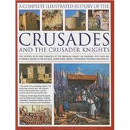 The Complete Illustrated History of Crusades and the Crusader Knights by Phillips, Charles; Taylor, Craig, Dr. (CON), 9781846814464
