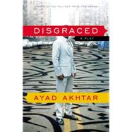 Disgraced by Akhtar, Ayad, 9780316324465