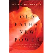 Old Paths, New Power Awakening Your Church through Prayer and the Ministry of the Word by Henderson, Daniel; Lutzer, Erwin W., 9780802414465