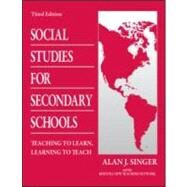 Social Studies for Secondary Schools : Teaching to Learn, Learning to Teach by Singer; Alan J., 9780805864465