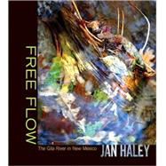 Free Flow : The Gila River in New Mexico by Haley, Jan, 9780826344465