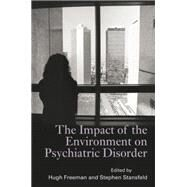 The Impact of the Environment on Psychiatric Disorder by Freeman,Hugh, 9781138884465