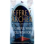 Be Careful What You Wish For by Archer, Jeffrey, 9781250034465