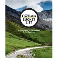 The Cyclist's Bucket List A Celebration of 75 Quintessential Cycling Experiences by Dille, Ian, 9781623364465